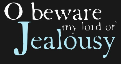 O beware my lord of jealousy (Negative image)